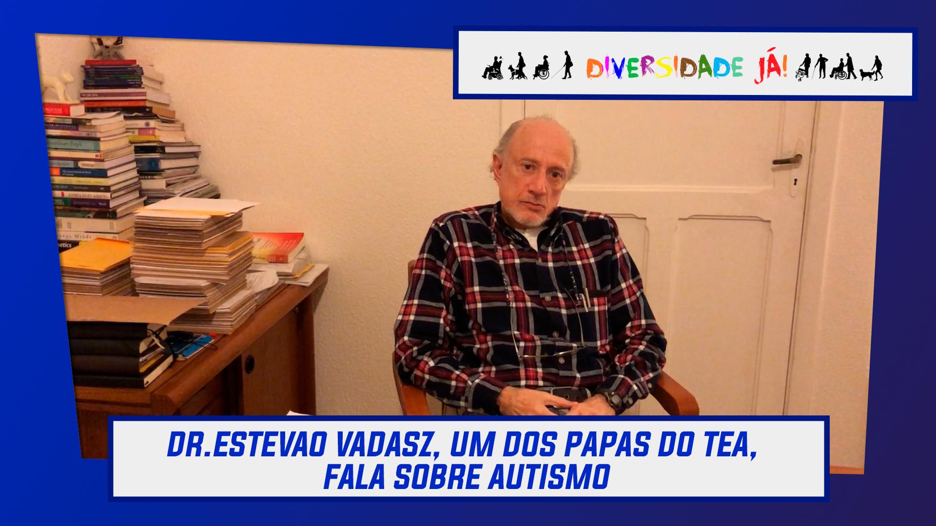Dr. Estevao Vadasz , um dos papas do TEA, fala sobre autismo