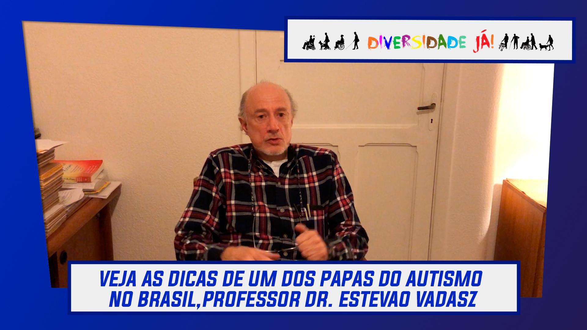 Veja as dicas de um dos papas do autismo no Brasil, Professor Dr. Estevao Vadasz